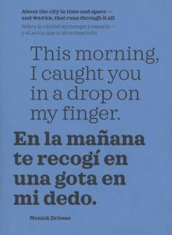 THIS MORNING, I CAUGHT YOU IN A DROP ON MY FINGER. EN LA MAÑANA TE RECOGI EN UNA GOTA EN MI DEDO