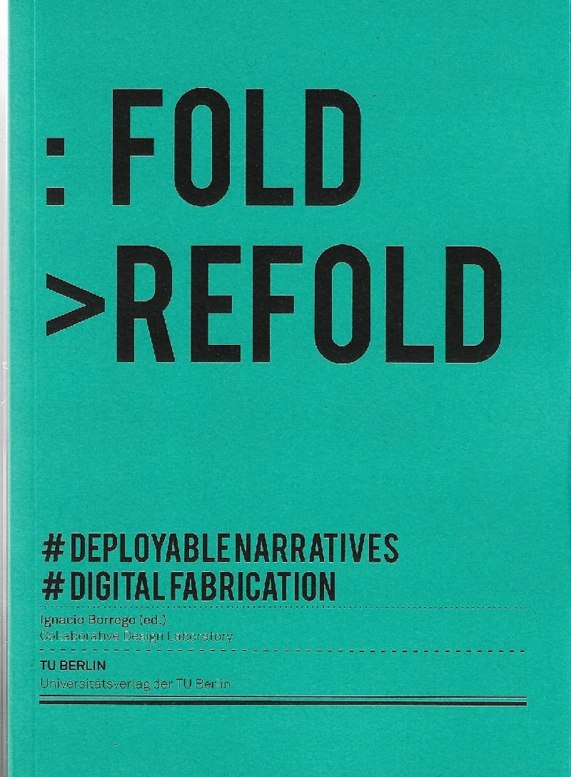 FOLD REFOLD. DEPLOYABLENARRATIVES. DIGITAL FABRICATION