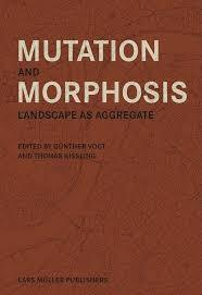 "MUTATION AND MORPHOSIS ""LANDSCAPE AS AGGREGATE"""