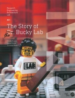 STORY OF THE BUCKY LAB. RESEARCH ENGINEERING ARCHITECTURE LAB Nº 01