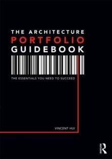 THE ARCHITECTURE PORTFOLIO GUIDEBOOK: THE ESSENTIALS YOU NEED TO SUCCEED