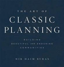THE ART OF CLASSIC PLANNING : BUILDING BEAUTIFUL AND ENDURING COMMUNITIES