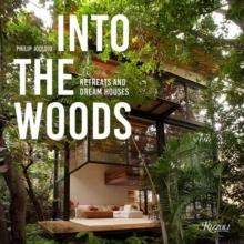 INTO THE WOODS: RETREATS AND DREAM HOUSES.