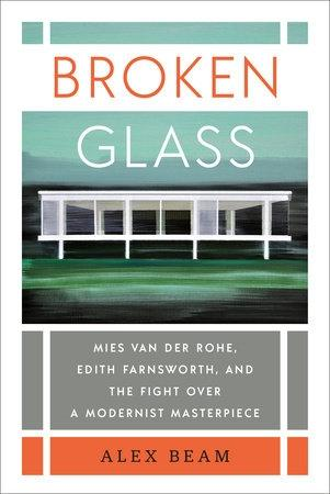 BROKEN GLASS. MIES VAN DER ROHE, EDITH FARNSWORTH, AND THE FIGHT OVER A MODERNIST MASTERPIECE