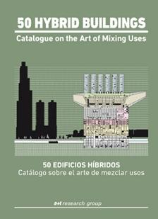 "50 HYBRID BUILDINGS. CATÁLOGO SOBRE EL ARTE DE MEZCLAR USOS ""CATALOGUE ON THE ART OF MIXING USES"""