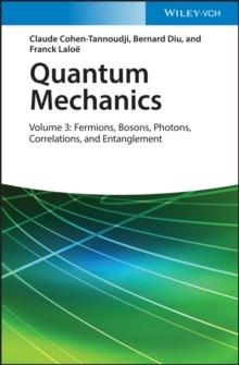 QUANTUM MECHANICS, VOLUME 3 : FERMIONS, BOSONS, PHOTONS, CORRELATIONS, AND ENTANGLEMENT