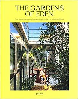 GARDENS OF EDEN - NEW RESIDENTIAL GARDEN CONCEPTS AND ARCHITECTURE FOT A GREENER PLANET