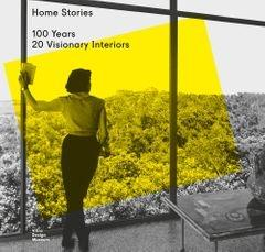 HOME STORIES. 100 YEARS,  20 VISIONARY INTERIORS