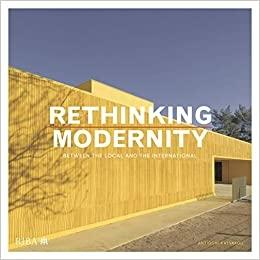 RETHINKING MODERNITY : BETWEEN THE LOCAL AND THE INTERNATIONAL