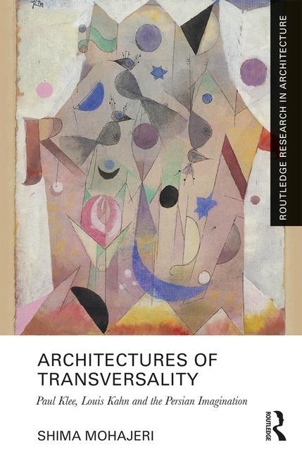 ARCHITECTURES OF TRANSVERSALITY : PAUL KLEE, LOUIS KAHN AND THE PERSIAN IMAGINATION