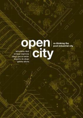 OPEN CITY : RE-THINKING THE POST-INDUSTRIAL CITY
