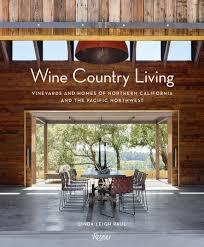 "WINE COUNTRY LIVING ""VINEYARDS AND HOMES OF NORTHERN CALIFORNIA AND THE PACIFIC NORTHWEST"""