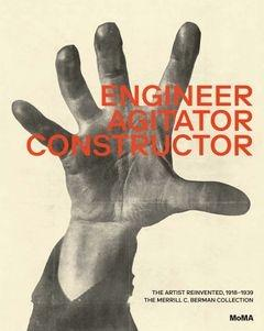 ENGINEER, AGITATOR, CONSTRUCTOR. THE ARTIST REINVENTED 1918- 1939