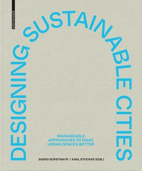 "DESIGNING SUSTAINABLE CITIES ""MANAGEABLE APPROCHES TO MAKE URBAN SPACES BETTER"""