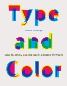 TYPE & COLOR. HOW TO DESIGN AND USE MULTICOLORED TYPEFACES.