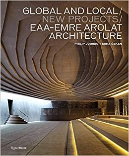 EAA- EMRE AROLAT ARCHITECTURE: GLOBAL AND LOCAL/ NEW PROJECTS