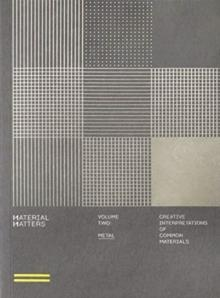 MATERIAL MATTERS - METAL: CREATIVE APPLICATIONS OF COMMON MATERIALS