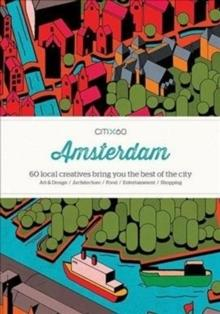 CITIX60 AMSTERDAM . 60 LOCAL CREATIVES BRING YOU THE BEST OF THE CITY