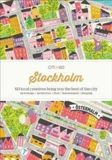CITIX60 STOCKHOLM. 60 LOCAL CREATIVES BRING YOU THE BEST OF THE CITY