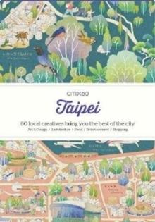 CITIX60 CITY GUIDES - TAIPEI. 60 LOCAL CREATIVES BRING YOU THE BEST OF THE CITY