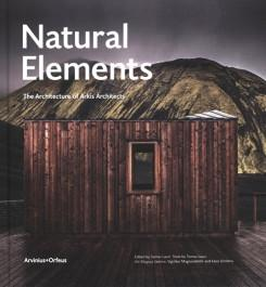 ARKIS ARCHITECTS: NATURAL ELEMENTS. THE ARCHITECTURE OF ARKIS ARCHITECTS.