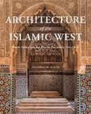 ARCHITECTURE OF THE ISLAMIC WEST. NORTH AFRICA AND THE IBERIAN PENINSULA, 700-1800