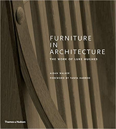FURNITURE IN ARCHITECTURE - THE WORK OF LUKE HUGHE