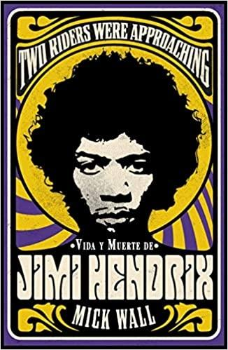 "VIDA Y MUERTE DE JIMI HENDRIX ""TWO RIDERS WERE APPROACHING"""