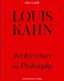 LOUIS KAHN : THE PHILOSOPHY OF ARCHITECTURE