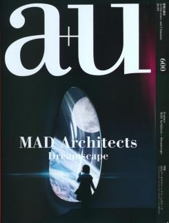 MAD ARCHITECTS: A+U Nº 600 DREAMSCAPE