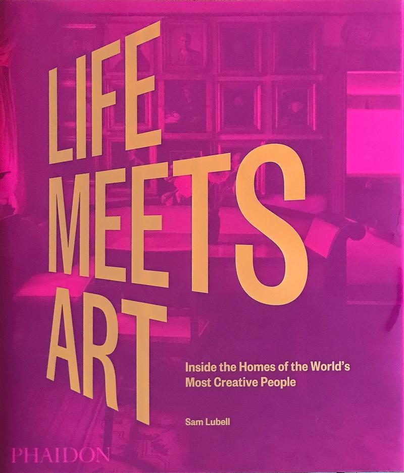 "LIFE MEETS ART ""INSIDE THE HOMES OF THE WORLD S MOST CREATIVE PEOPLE"""