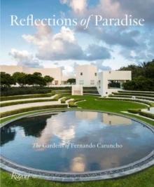 REFLECTIONS OF PARADISE - THE GARDENS OF FERNANDO CARUNCHO