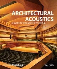 ARCHITECTURAL ACOUSTICS : A GUIDE TO INTEGRATED THINKING