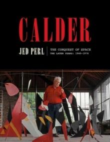 CALDER: THE CONQUEST OF SPACE : THE LATER YEARS: 1940-1976