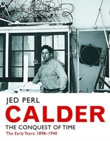 CALDER : THE CONQUEST OF TIME: THE EARLY YEARS: 1898-1940