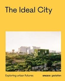 IDEAL CITY, THE - EXPLORING URBAN FUTURES