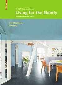 LIVING FOR THE ELDERLY. A DESIGN MANUAL SECOND AND REVISED EDITION