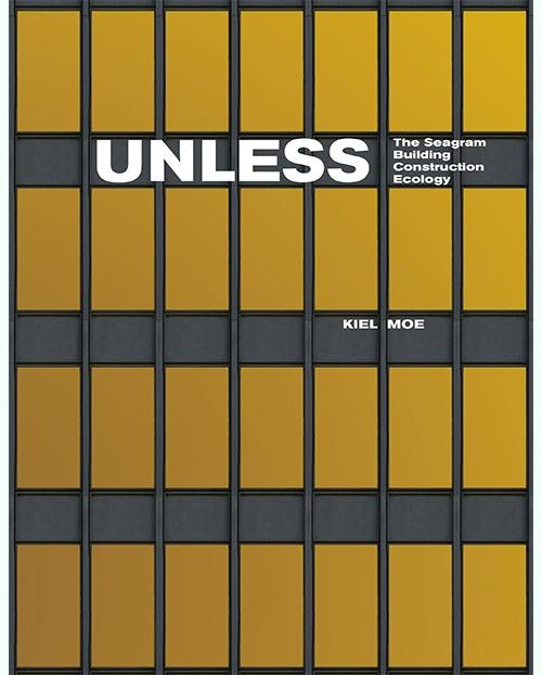 UNLESS . THE SEAGRAM BUILDING CONSTRUCTION ECOLOGY