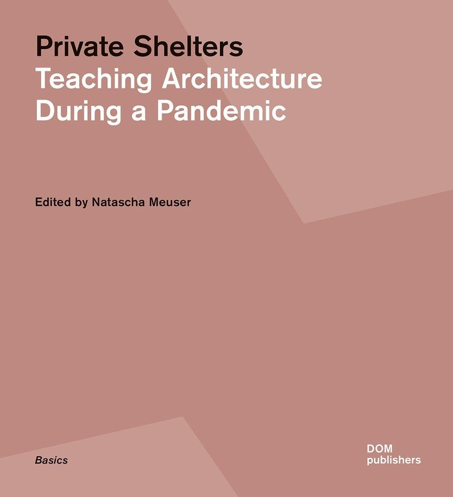 PRIVATE SHELTERS. TEACHING ARCHITECTURE DURING A PANDEMIC