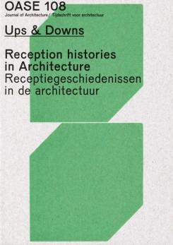 OASE 108. UPS & DOWNS. RECEPTION HISTORIES IN ARCHITECTURE
