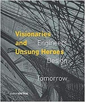 VISIONARIES AND UNSUNG HEROES: ENGINEERS DESIGN TOMORROW