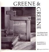 GREENE AND GREENE. ARCHITECTURE AS A FINE ART.