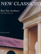TATE: NEW CLASSICISTS. KEN TATE ARCHITECT. SELECT HOUSES VOLUME ONE