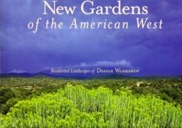 NEW GARDENS OF THE AMERICAN WEST. CONTEMPORARY GARDENS AND INSPIRING LANDSCAPE ELEMENTS