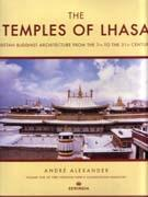 TEMPLES OF LHASA, THE. TIBETAN BUDDHIST ARCHITECTURE FROM THE 7TH TO THE 21 ST CENTURIES