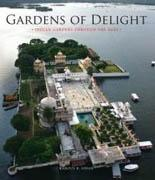 GARDENS OF DELIGHT. INDIAN GARDENS THROUGH THE AGES