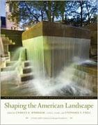 SHAPING THE AMERICAN LANDSCAPE. NEW PROFILES FROM THE PIONEERS OF AMERICAN LANDSCAPE DESIGN PROJECT