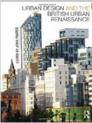 URBAN DESIGN AND THE BRITISH URBAN RENAISSANCE.
