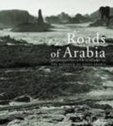 ROADS OF ARABIA. ARCHAEOLOGY AND HISTORY OF THE KINGDOM OF SAUDI ARABIA.