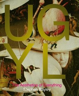UGLY. THE AESTHETICS OF EVERYTHING